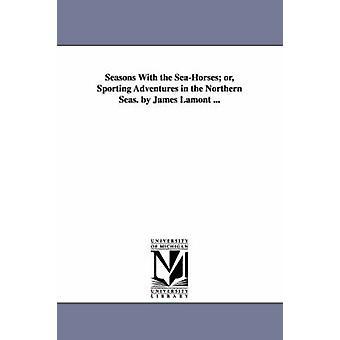 Jahreszeiten mit dem Seepferdchen oder sportliche Abenteuer in den nördlichen Meeren. von James Lamont... von Lamont & James