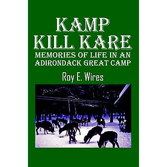 Kamp Kill Kare  Memories Of Life In An Adirondack Great Camp by Wires & Roy E.