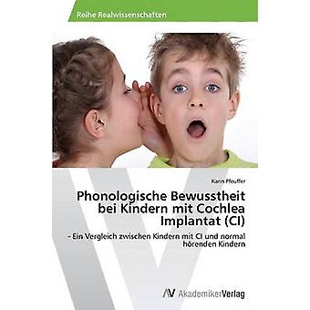 Phonologische Bewusstheit bei Kindern mit Cochlea Implantat CI by Pfeuffer Karin