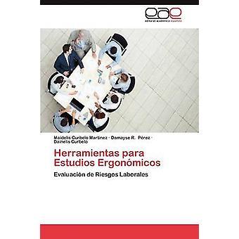 Herramientas Para Estudios Ergonomicos by Curbelo Martinez Maidelis
