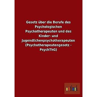 Gesetz ber die Berufe des Psychologischen Psychotherapeuten und des snillere und Jugendlichenpsychotherapeuten Psychotherapeutengesetz PsychThG av ohne Autor