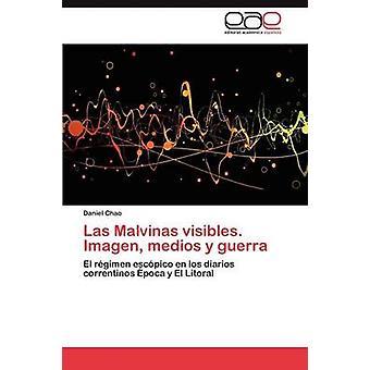 Las Malvinas Visibles. Imagen Medios y Guerra by Chao Daniel