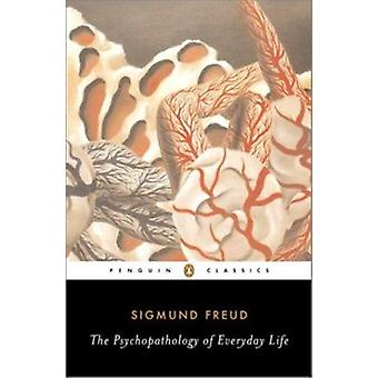 The Psychopathology of Everyday Life by Freud - Sigmund/ Bell - Anthe