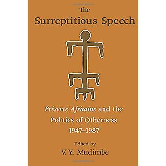 The Surreptitious Speech - Presence Africaine and the Politics of Othe