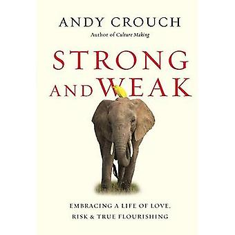 Strong and Weak - Embracing a Life of Love - Risk and True Flourishing