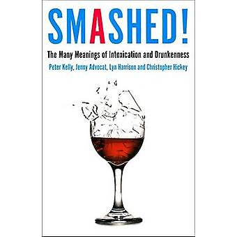 Smashed - The Many Meanings of Intoxication and Drunkenness by Peter K
