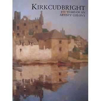 Kirkcudbright 100 Years of an Artists' Colony by Patrick Bourne - 978