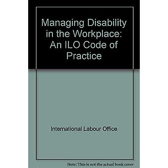 Managing Disability in the Workplace - An ILO Code of Practice by Inte
