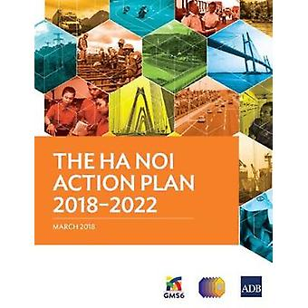 The Ha Noi Action Plan 2018-2022 by Asian Development Bank - 97892926