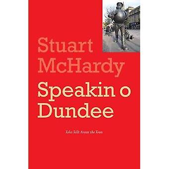 Speakin O Dundee-Tales lang tellt Aroun den Toun av Stuart McHardy-