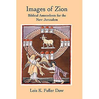 Images of Zion Biblical Antecedents for the New Jerusalem by Dow & Lois K. Fuller