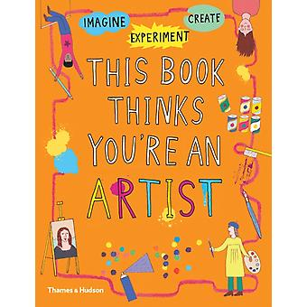 This Book Thinks Youre an Artist by Harriet Russell