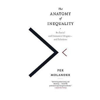 The Anatomy Of Inequality  Its Social and Economic Origins  and Solutions by Per Molander