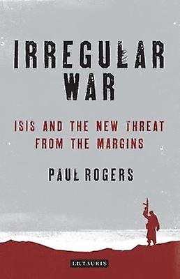 Irregular War  The New Threat from the Margins by Paul Rogers