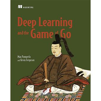 Deep Learning and the Game of Go par Max Pumperla