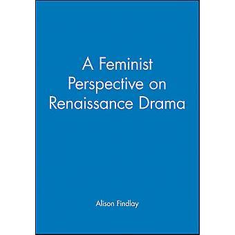 Feministisen näkökulman Renaissance Draama, jonka Alison Findlay - 97806