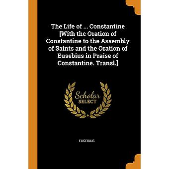 Life of ... Constantine with the Oration of Constantine to by Eusebius