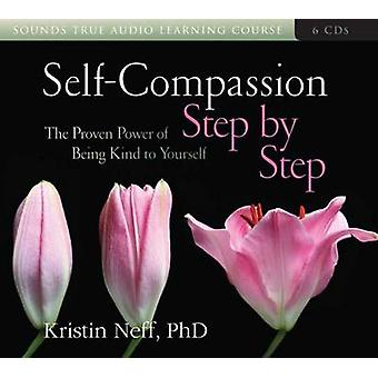 SelfCompassion Step by Step  The Proven Power of Being Kind to Yourself by Kristin Neff