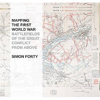 MAPPING THE FIRST WORLD WAR by Simon Forty