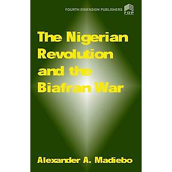The Nigerian Revolution and the Biafran War by Madiebo & Alexander A.