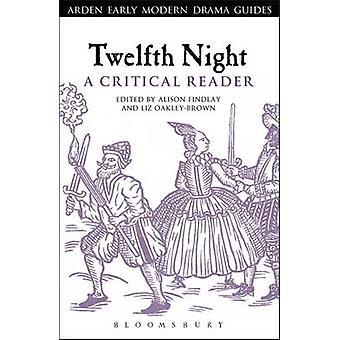 Twelfth Night A Critical Reader by Volume editor Professor Alison Findlay & Volume editor Dr Liz Oakley Brown