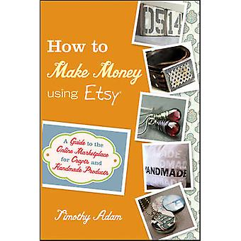 How to Make Money Using Etsy - A Guide to the Online Marketplace for C