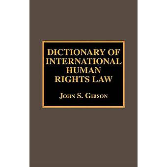 Dictionary of International Human Rights Law by Gibson & John S.