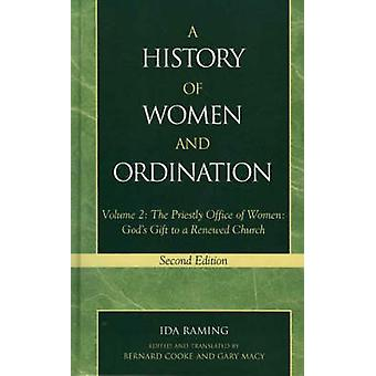 A History of Women and Ordination The Priestly Office of Women Gods Gift to a Renewed Church by Raming & Ida