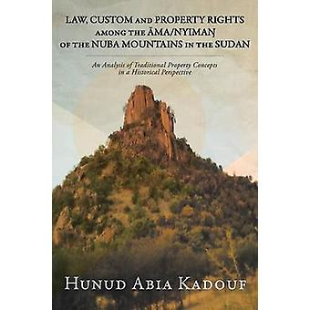 LAW CUSTOM AND PROPERTY RIGHTS AMONG THE MANYIMA OF THE NUBA MOUNTAINS IN THE SUDAN An Analysis of Traditional Property Concepts in a Historical Perspective von Kadouf & Hunud Abia