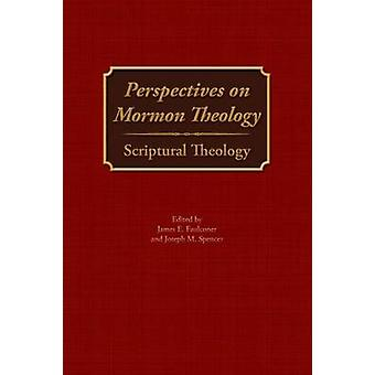 Perspectives on Mormon Theology Scriptural Theology by Faulconer & James E.