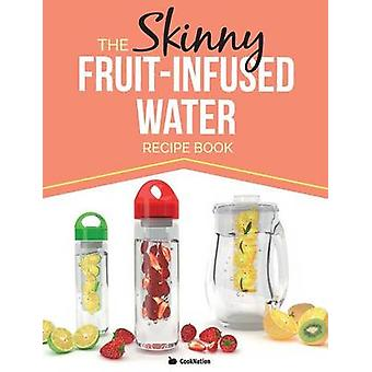 The Skinny FruitInfused Water Recipe Book by CookNation