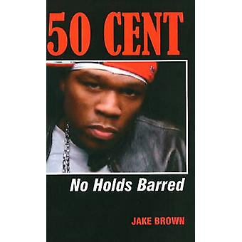 50 Cent No Holds Barred by Brown & Jake