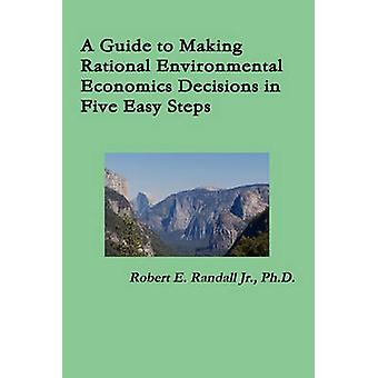 A Guide to Making Rational Environmental Economics Decisions in Five Easy Steps by Randall & Robert
