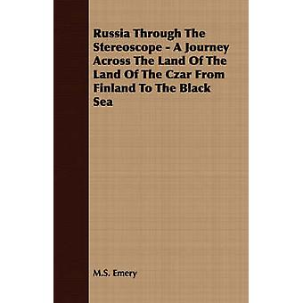 Russia Through The Stereoscope  A Journey Across The Land Of The Land Of The Czar From Finland To The Black Sea by Emery & M.S.