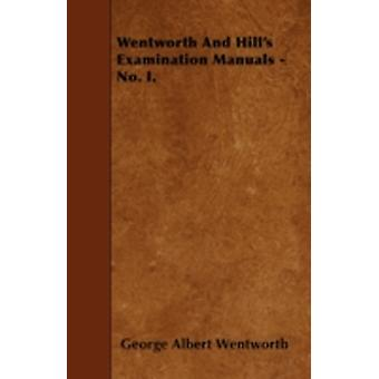 Wentworth And Hills Examination Manuals  No. I. by Wentworth & George Albert