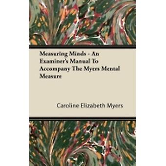 Measuring Minds  An Examiners Manual To Accompany The Myers Mental Measure by Myers & Caroline Elizabeth