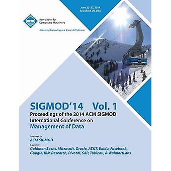 SiGMOD 14 Vol 1 Proceedings of the 2014 ACM SIGMOD International Conference on Management of Data by SIGMOD 14 Conference Committee