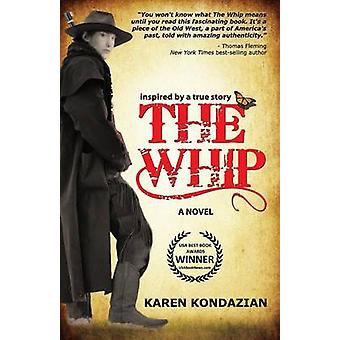 The Whip A Novel Inspired by the Story of Charley Parkhurst by Kondazian & Karen