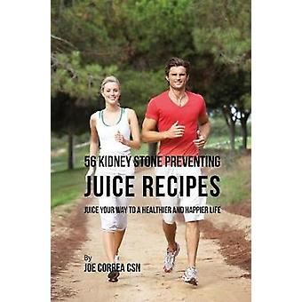 56 Kidney Stone Preventing Juice Recipes Juice Your Way to a Healthier and happier life by Correa & Joe