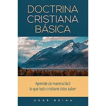 Doctrina Cristiana Bsica Aprende de manera fcil lo que todo cristiano debe saber by Reina & Jos