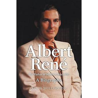 Albert Rene The Father of Modern Seychelles a Biography von Shillington & Kevin