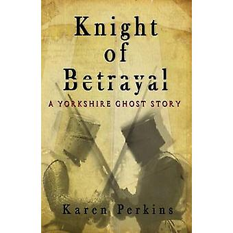 Knight of Betrayal A Medieval Haunting by Perkins & Karen