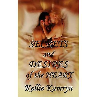Secrets and Desires of the Heart by Kamryn & Kellie