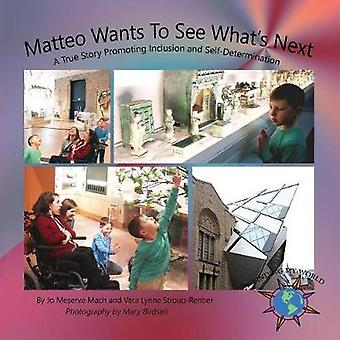 Matteo Wants To See Whats Next A True Story Promoting Inclusion and SelfDetermination by Mach & Jo Meserve