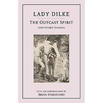 The Outcast Spirit and Other Stories by Dilke & Emilia Francis Strong