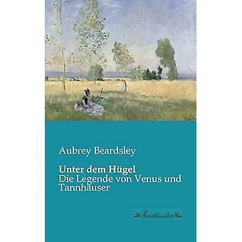 Unter dem HgelDie Legende von Venus und Tannhuser by Beardsley & Aubrey