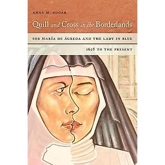Quill and Cross in the Borderlands - Sor Maria de Agreda und die Frau