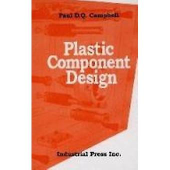 Plastic Component Design by Paul D.Q. Campbell - 9780831130657 Book