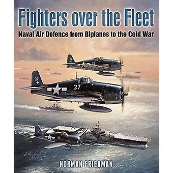 Fighters Over the Fleet - Naval Air Defence from Biplanes to the Cold