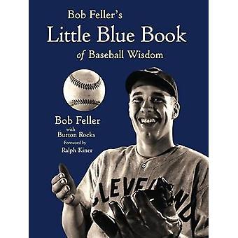 Bob Feller's Little Blue Book of Baseball Wisdom by Bob Feller - 9781